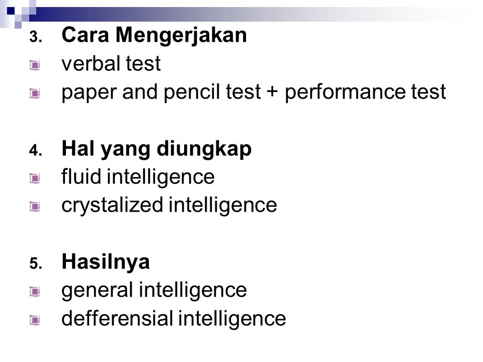 Cara Mengerjakan verbal test. paper and pencil test + performance test. Hal yang diungkap. fluid intelligence.