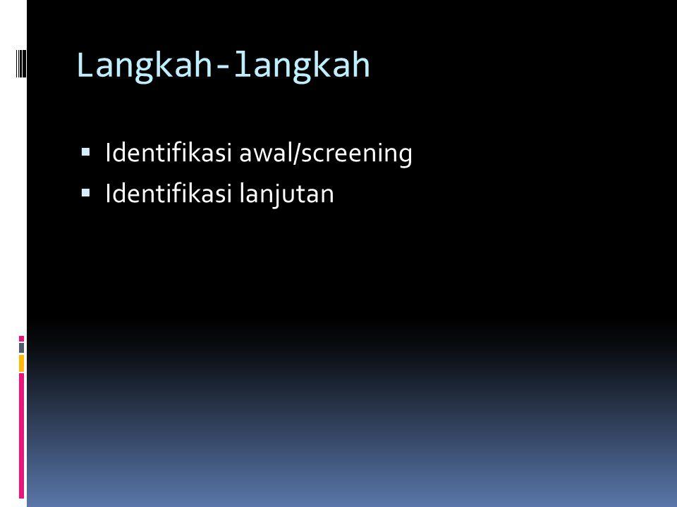 Langkah-langkah Identifikasi awal/screening Identifikasi lanjutan