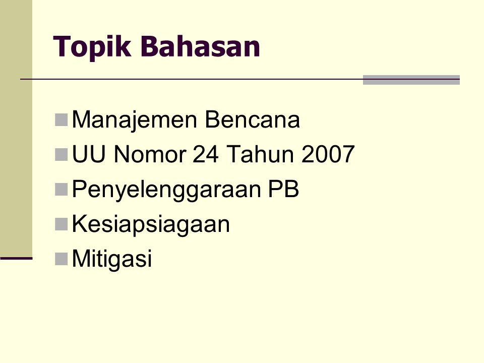 Topik Bahasan Manajemen Bencana UU Nomor 24 Tahun 2007