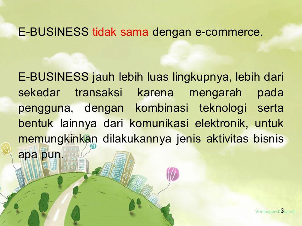 E-BUSINESS tidak sama dengan e-commerce.