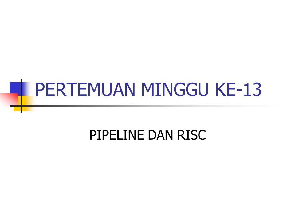PERTEMUAN MINGGU KE-13 PIPELINE DAN RISC