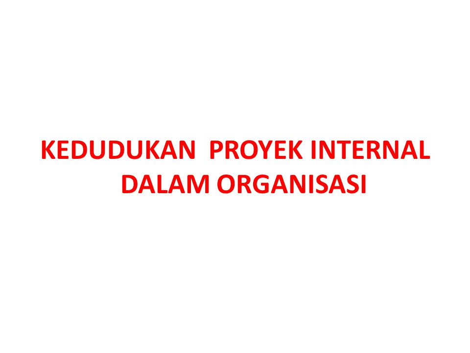 KEDUDUKAN PROYEK INTERNAL DALAM ORGANISASI