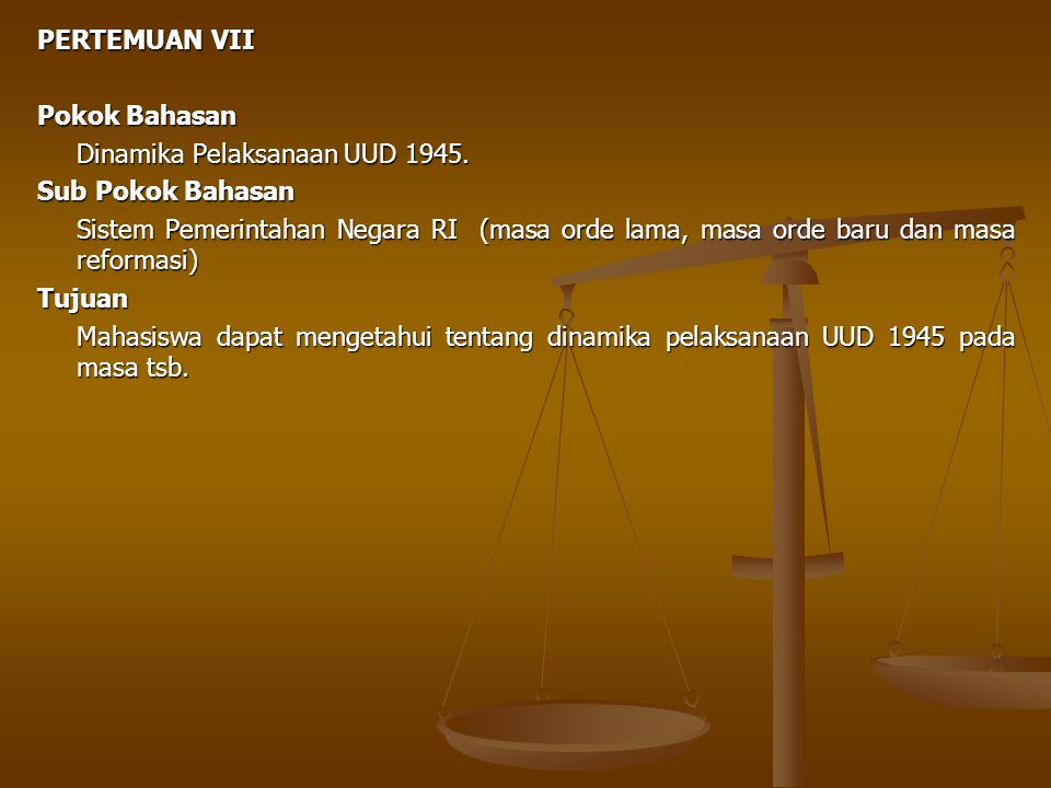 PERTEMUAN VII Pokok Bahasan. Dinamika Pelaksanaan UUD 1945. Sub Pokok Bahasan.