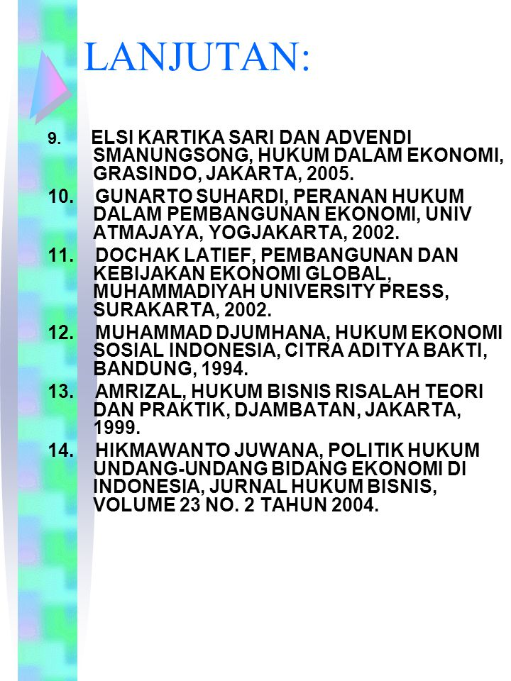 LANJUTAN: 9. ELSI KARTIKA SARI DAN ADVENDI SMANUNGSONG, HUKUM DALAM EKONOMI, GRASINDO, JAKARTA, 2005.