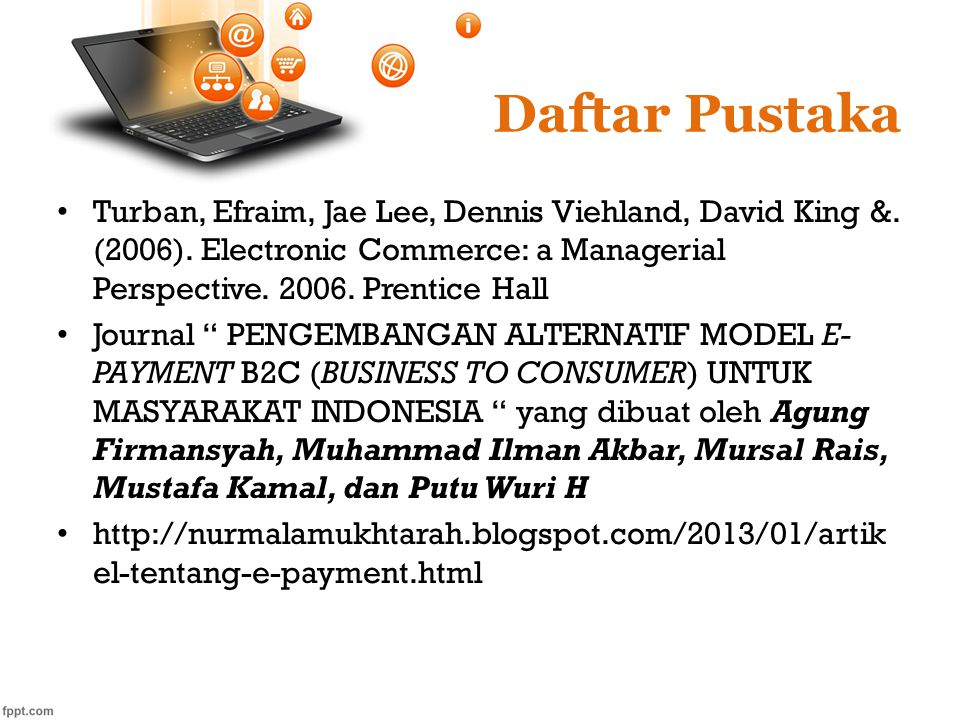Daftar Pustaka Turban, Efraim, Jae Lee, Dennis Viehland, David King &. (2006). Electronic Commerce: a Managerial Perspective. 2006. Prentice Hall.