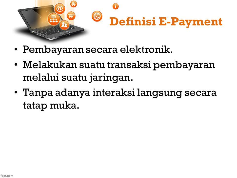 Definisi E-Payment Pembayaran secara elektronik.