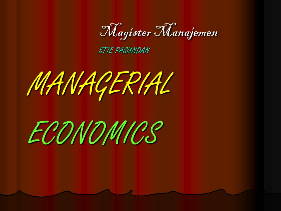 Magister Manajemen STIE PASUNDAN MANAGERIAL ECONOMICS