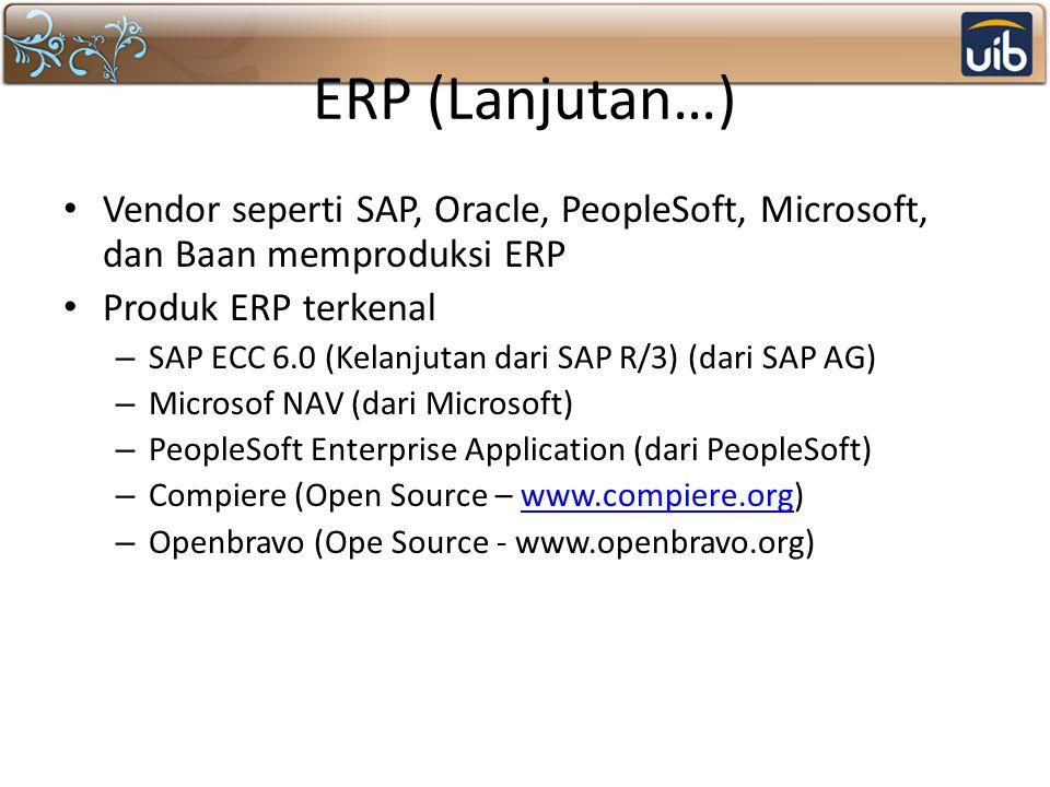 ERP (Lanjutan…) Vendor seperti SAP, Oracle, PeopleSoft, Microsoft, dan Baan memproduksi ERP. Produk ERP terkenal.