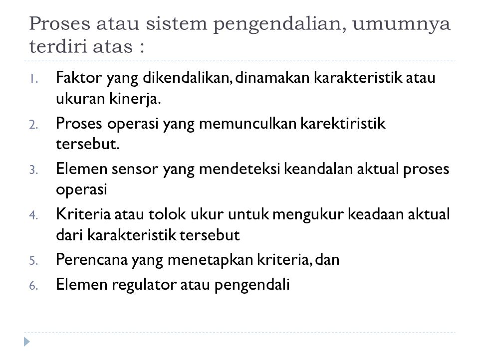 Proses atau sistem pengendalian, umumnya terdiri atas :