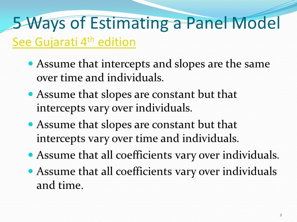 5 Ways of Estimating a Panel Model See Gujarati 4th edition