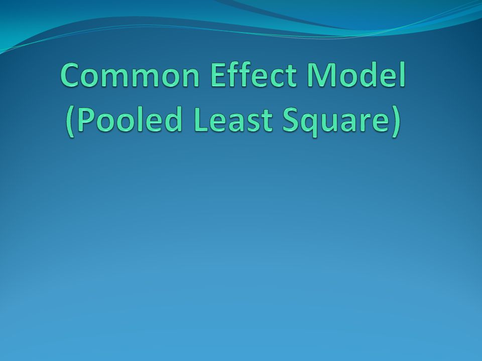 Common Effect Model (Pooled Least Square)