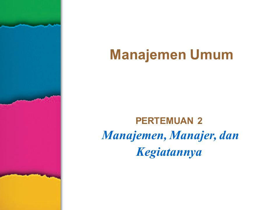 PERTEMUAN 2 Manajemen, Manajer, dan Kegiatannya