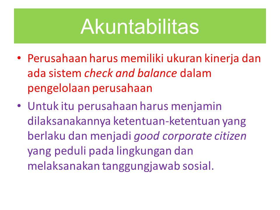 Akuntabilitas Perusahaan harus memiliki ukuran kinerja dan ada sistem check and balance dalam pengelolaan perusahaan.