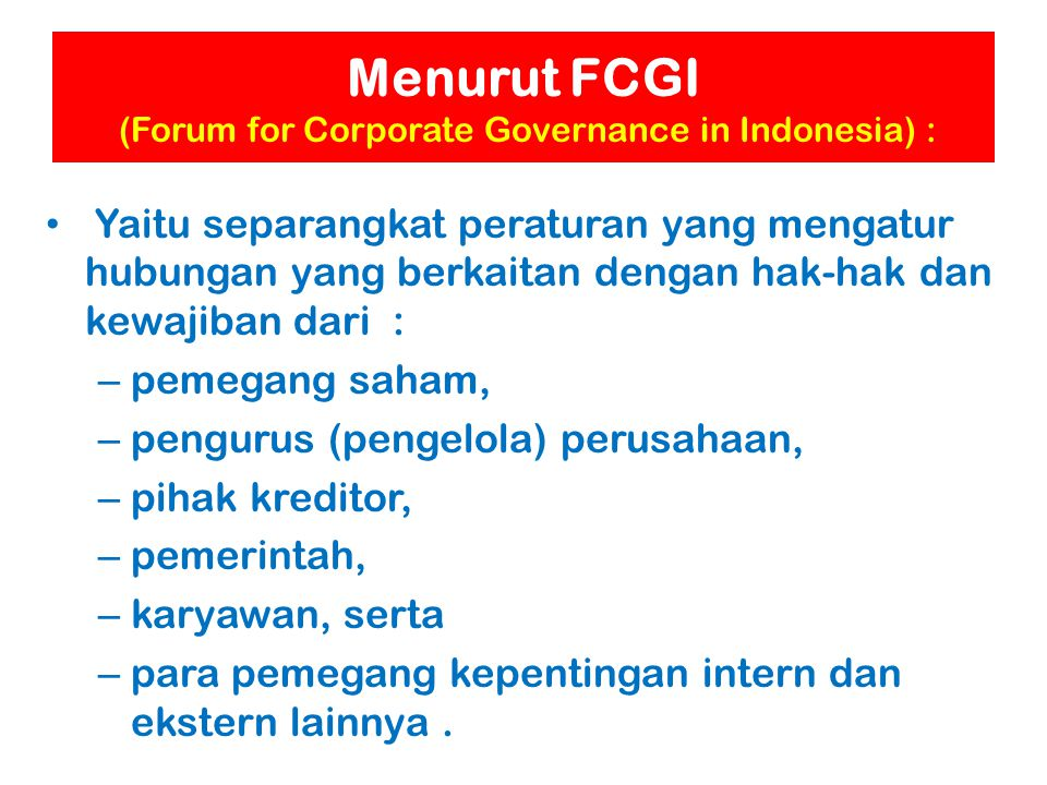 Menurut FCGI (Forum for Corporate Governance in Indonesia) :