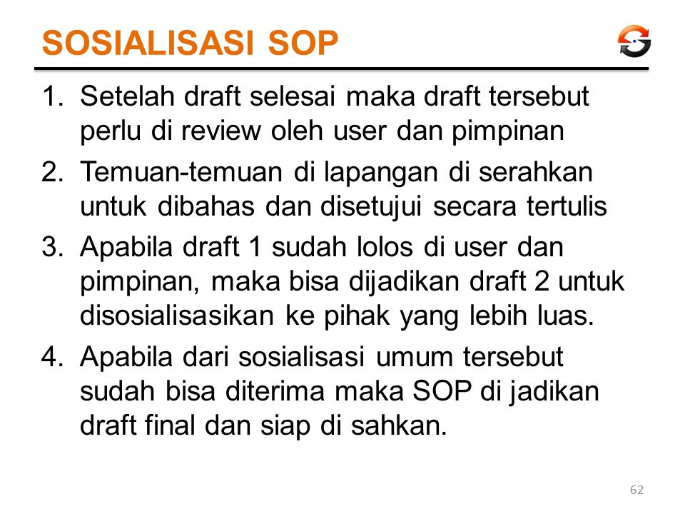 SOSIALISASI SOP Setelah draft selesai maka draft tersebut perlu di review oleh user dan pimpinan.