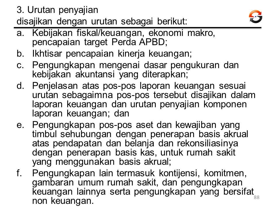 3. Urutan penyajian disajikan dengan urutan sebagai berikut: Kebijakan fiskal/keuangan, ekonomi makro, pencapaian target Perda APBD;