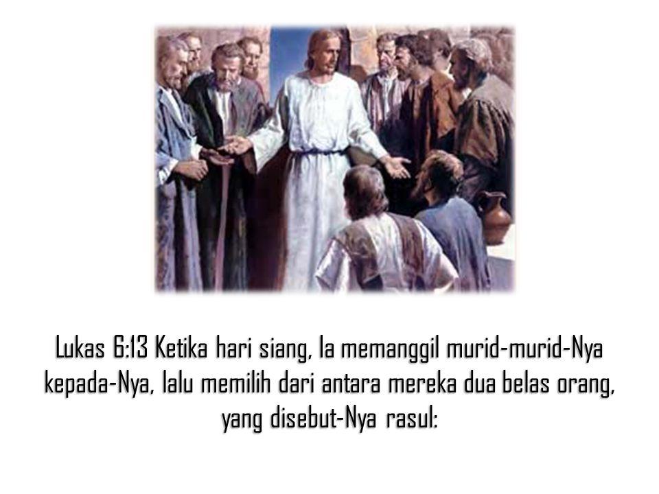 Lukas 6:13 Ketika hari siang, Ia memanggil murid-murid-Nya kepada-Nya, lalu memilih dari antara mereka dua belas orang, yang disebut-Nya rasul: