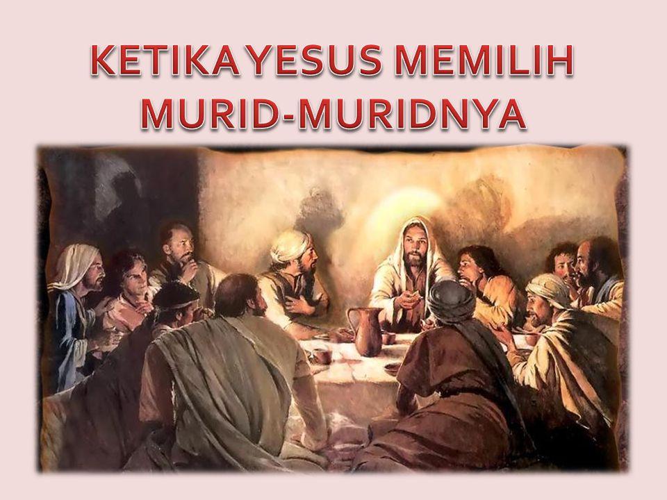KETIKA YESUS MEMILIH MURID-MURIDNYA