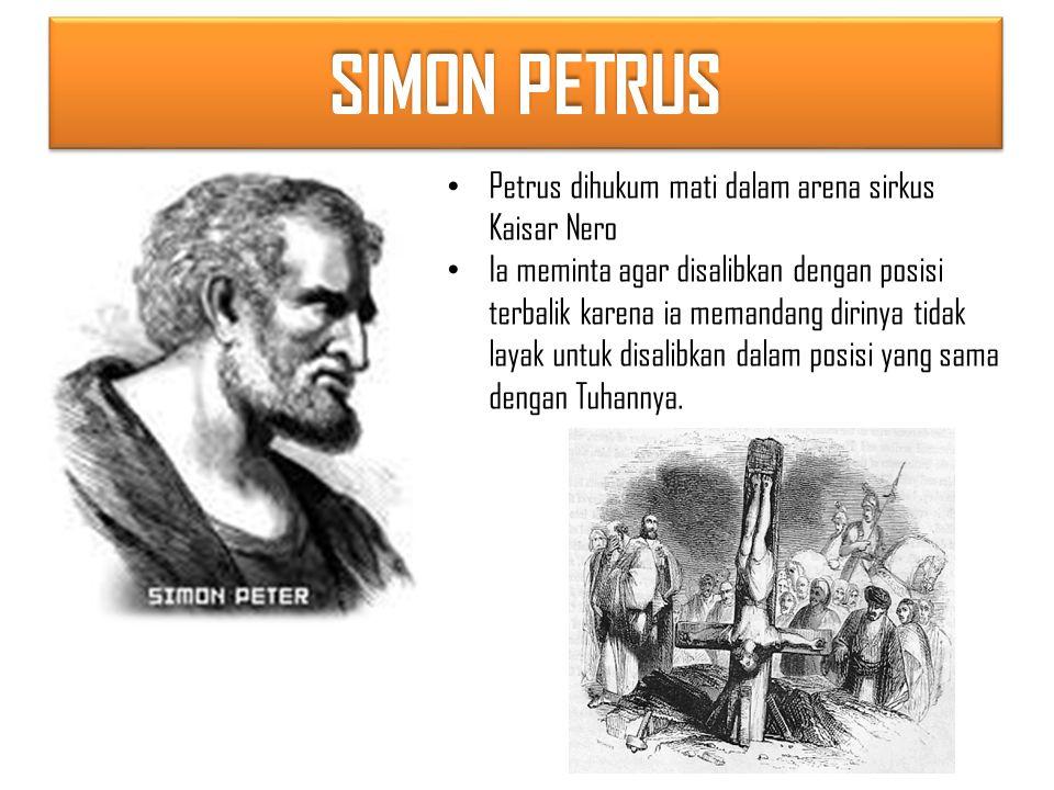 SIMON PETRUS Petrus dihukum mati dalam arena sirkus Kaisar Nero