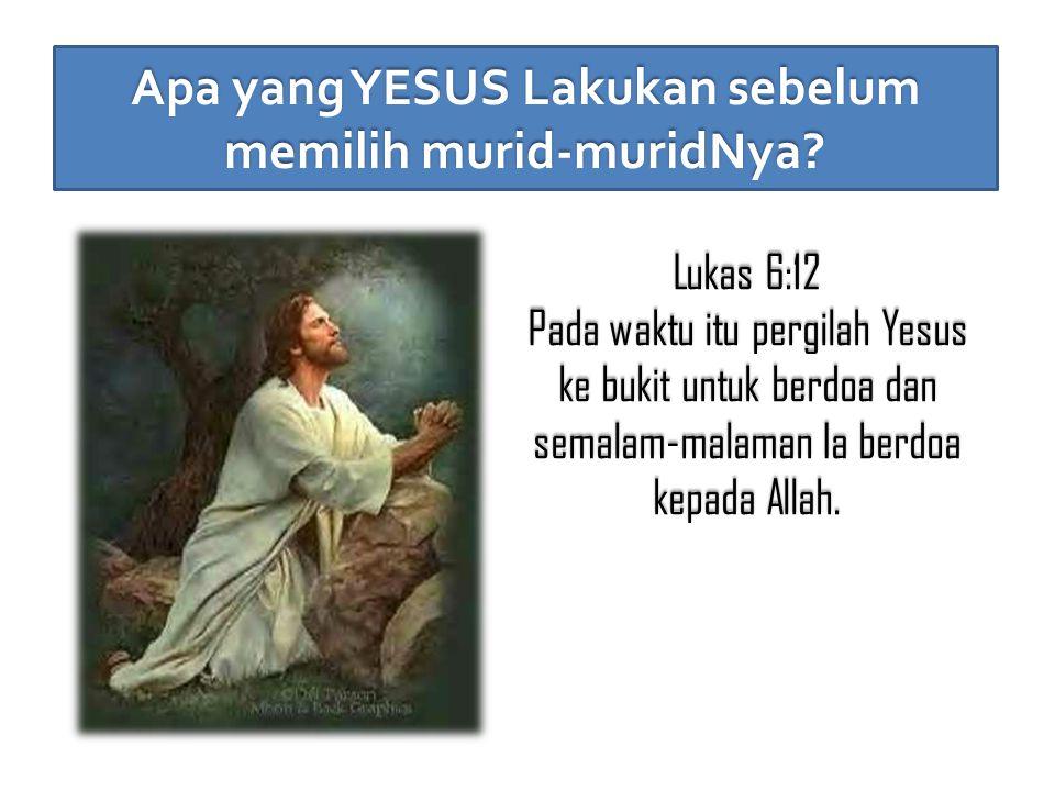 Apa yang YESUS Lakukan sebelum memilih murid-muridNya