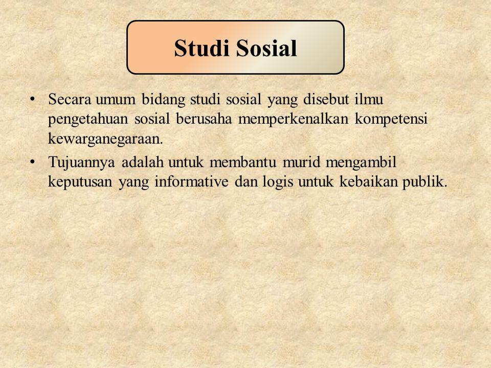 Studi Sosial Secara umum bidang studi sosial yang disebut ilmu pengetahuan sosial berusaha memperkenalkan kompetensi kewarganegaraan.