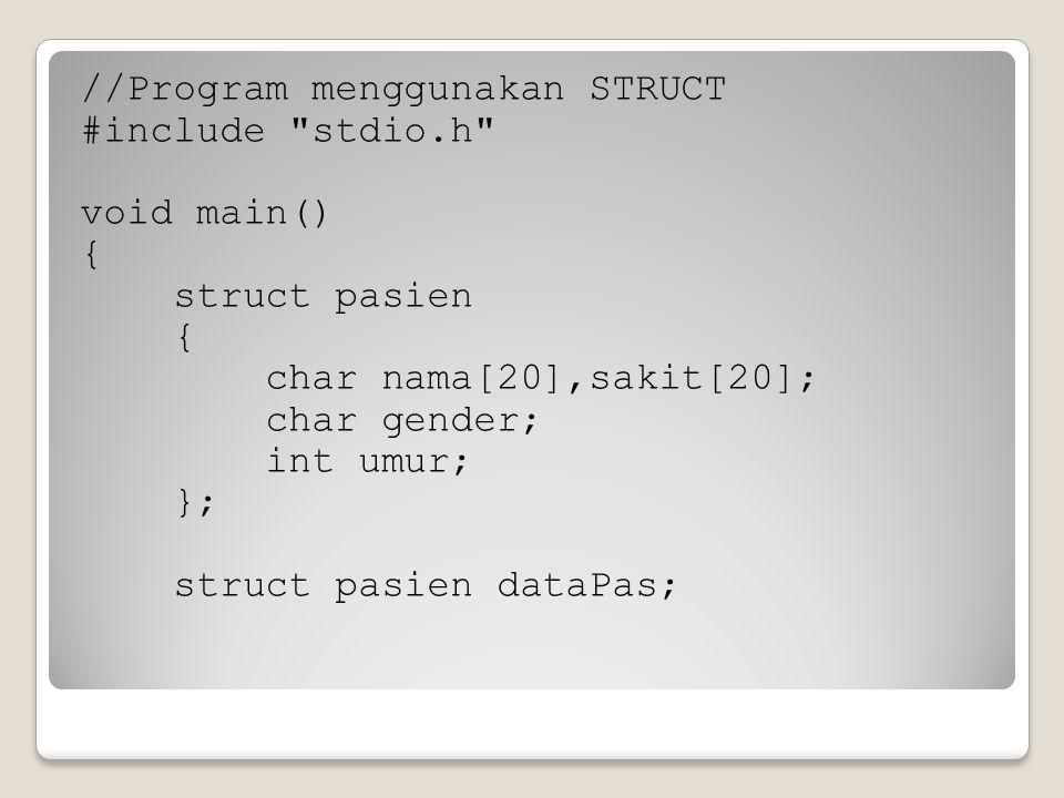 //Program menggunakan STRUCT #include stdio
