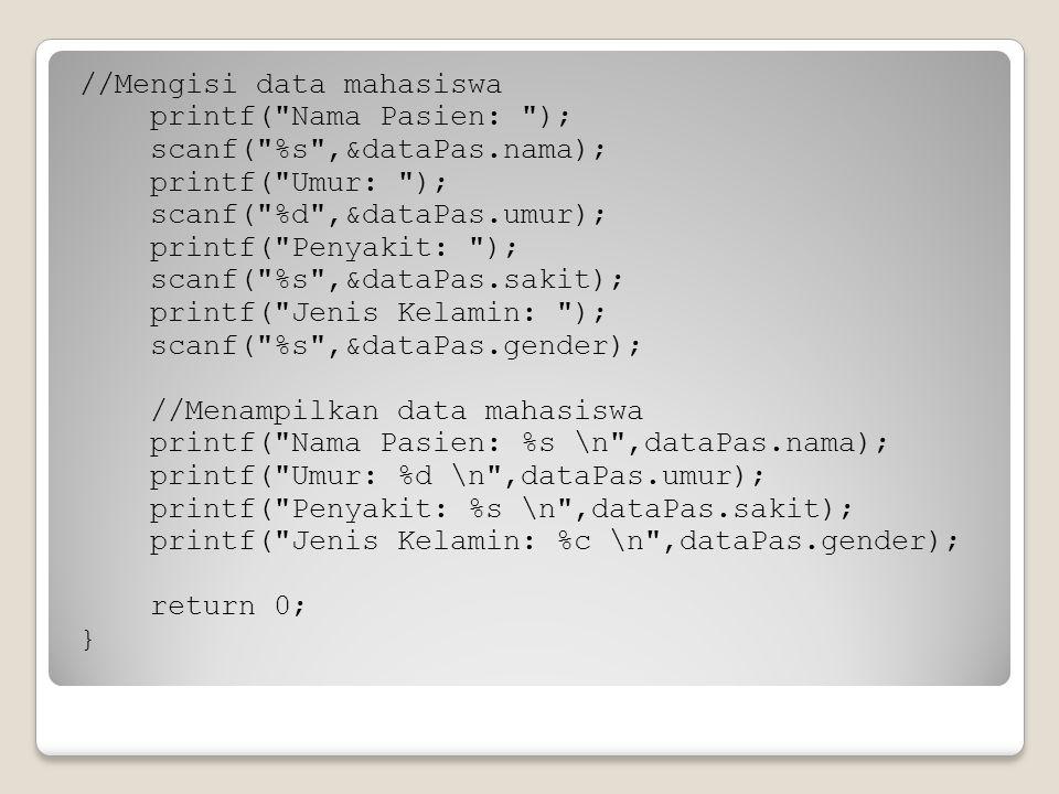 //Mengisi data mahasiswa printf( Nama Pasien: ); scanf( %s ,&dataPas
