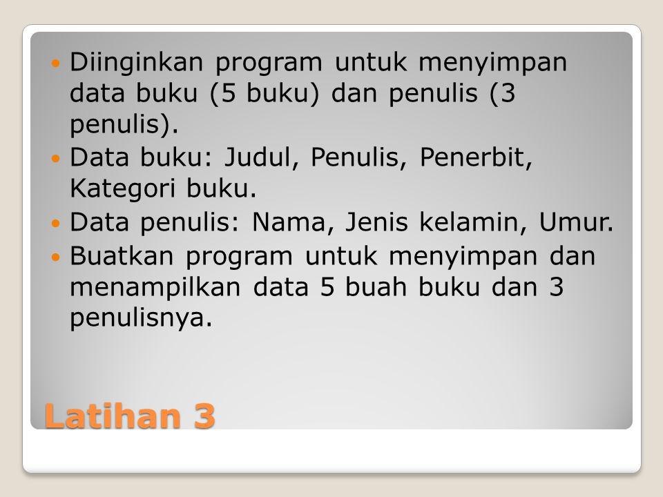 Diinginkan program untuk menyimpan data buku (5 buku) dan penulis (3 penulis).
