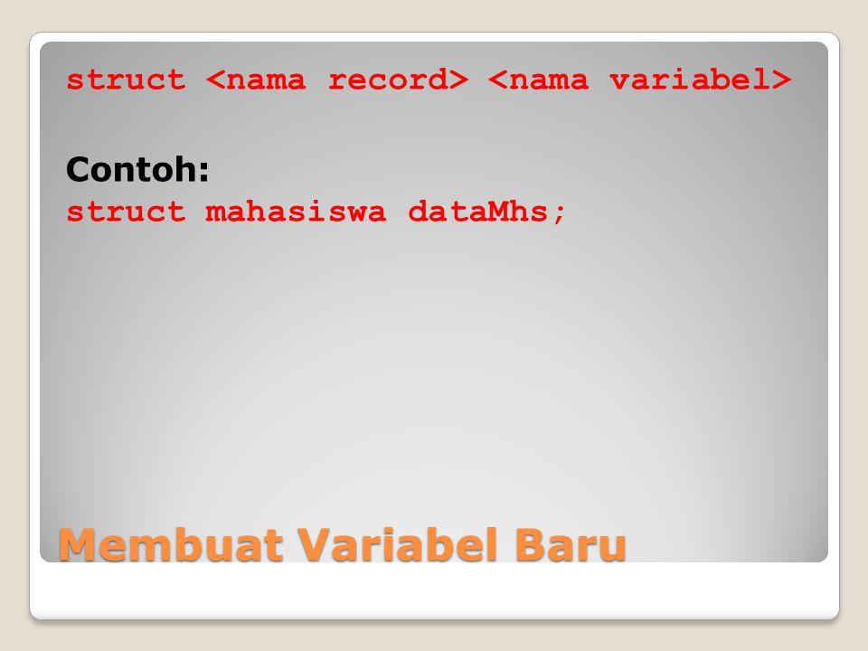 struct <nama record> <nama variabel> Contoh: struct mahasiswa dataMhs;