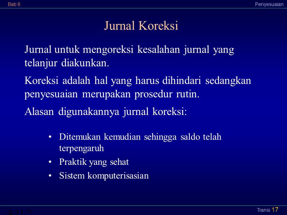Jurnal Koreksi Jurnal untuk mengoreksi kesalahan jurnal yang telanjur diakunkan.