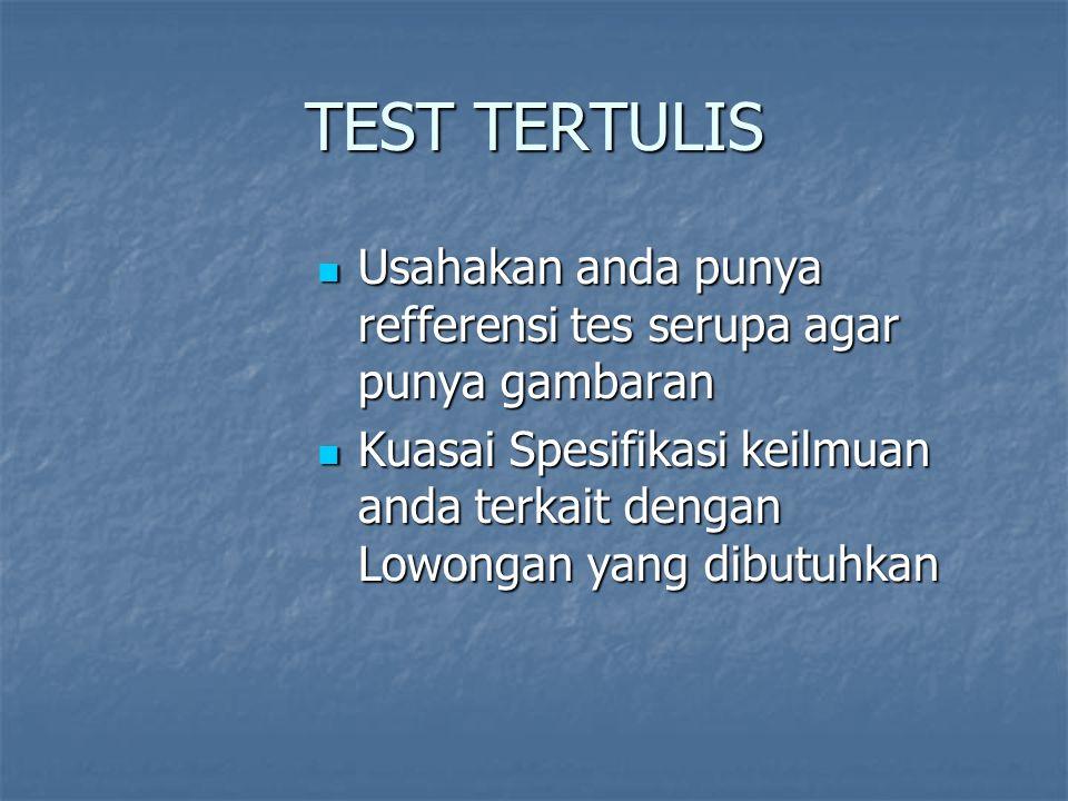 TEST TERTULIS Usahakan anda punya refferensi tes serupa agar punya gambaran.