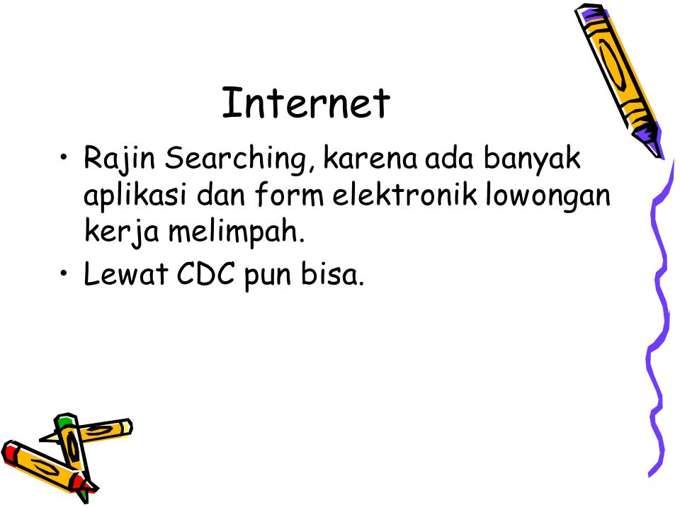 Internet Rajin Searching, karena ada banyak aplikasi dan form elektronik lowongan kerja melimpah.