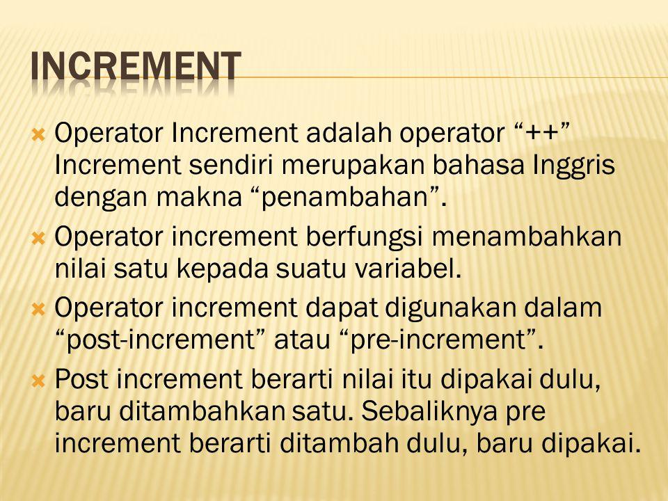 INCREMENT Operator Increment adalah operator ++ Increment sendiri merupakan bahasa Inggris dengan makna penambahan .