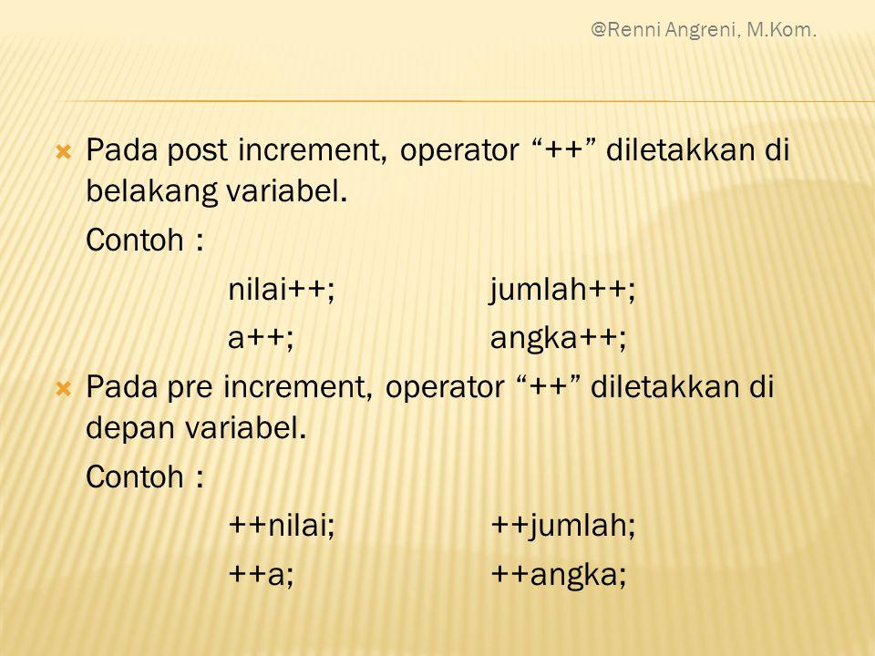 Pada post increment, operator ++ diletakkan di belakang variabel.