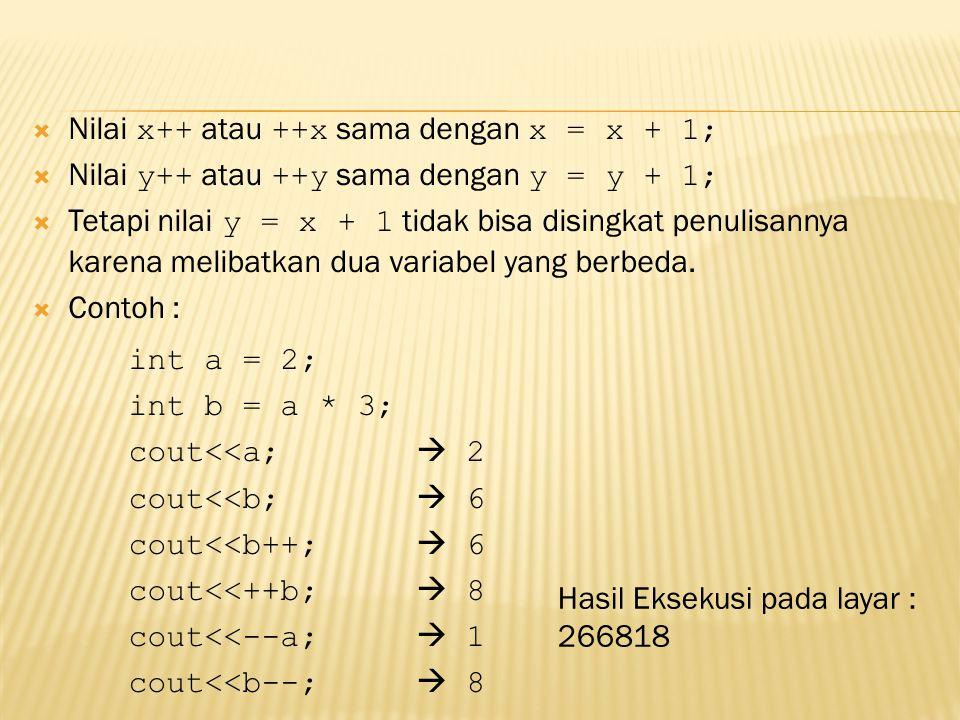 int a = 2; Nilai x++ atau ++x sama dengan x = x + 1;
