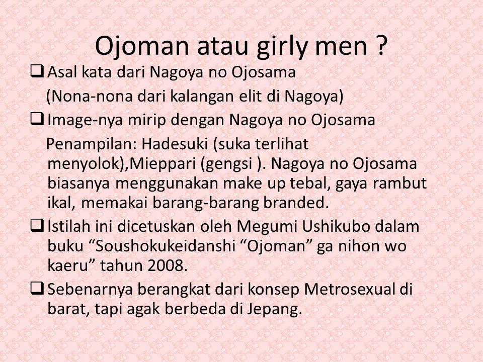 Ojoman atau girly men Asal kata dari Nagoya no Ojosama