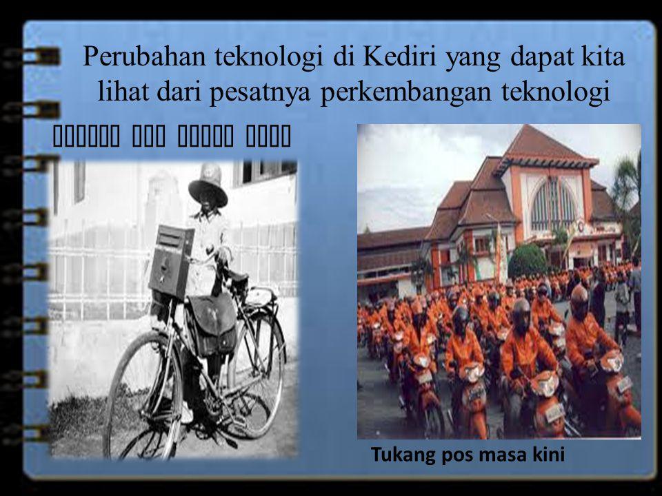Perubahan teknologi di Kediri yang dapat kita lihat dari pesatnya perkembangan teknologi