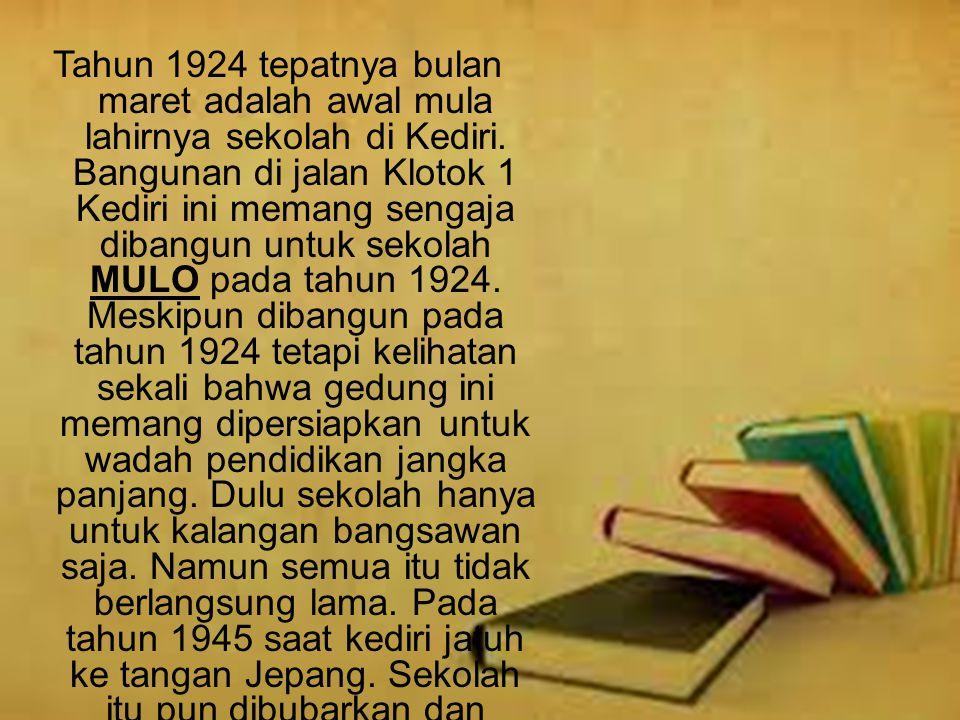 Tahun 1924 tepatnya bulan maret adalah awal mula lahirnya sekolah di Kediri.