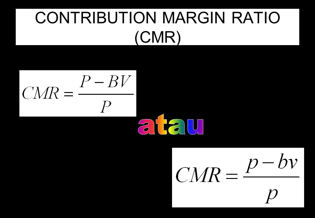 CONTRIBUTION MARGIN RATIO (CMR)