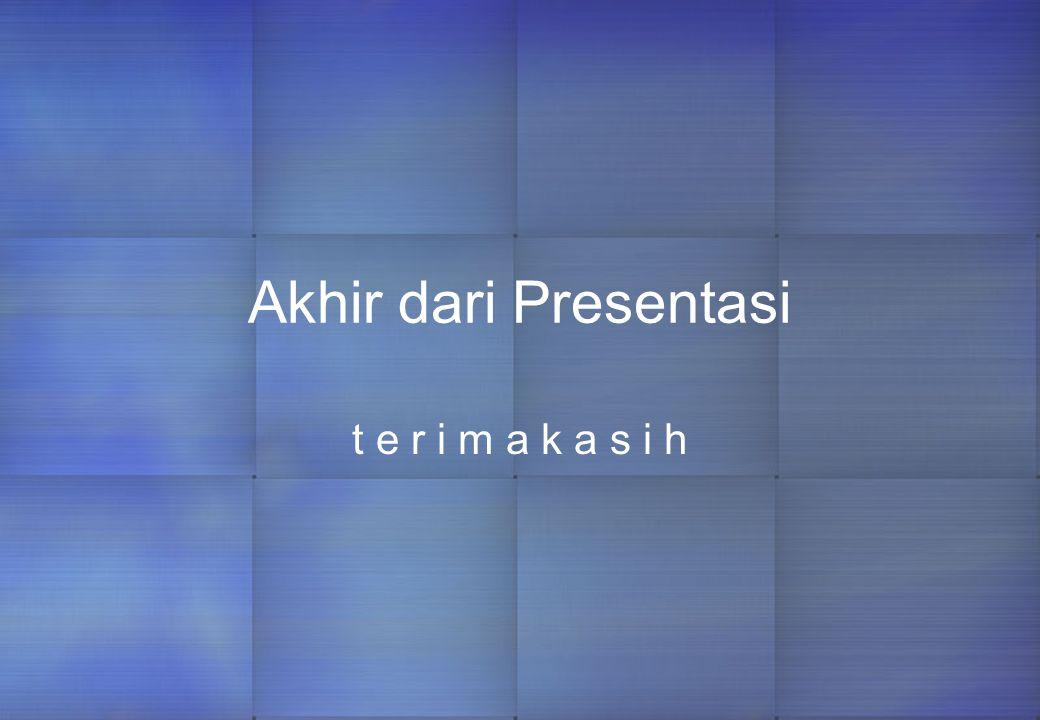 Akhir dari Presentasi t e r i m a k a s i h