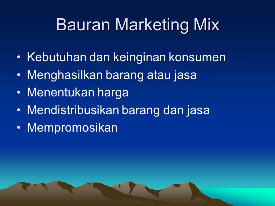Bauran Marketing Mix Kebutuhan dan keinginan konsumen