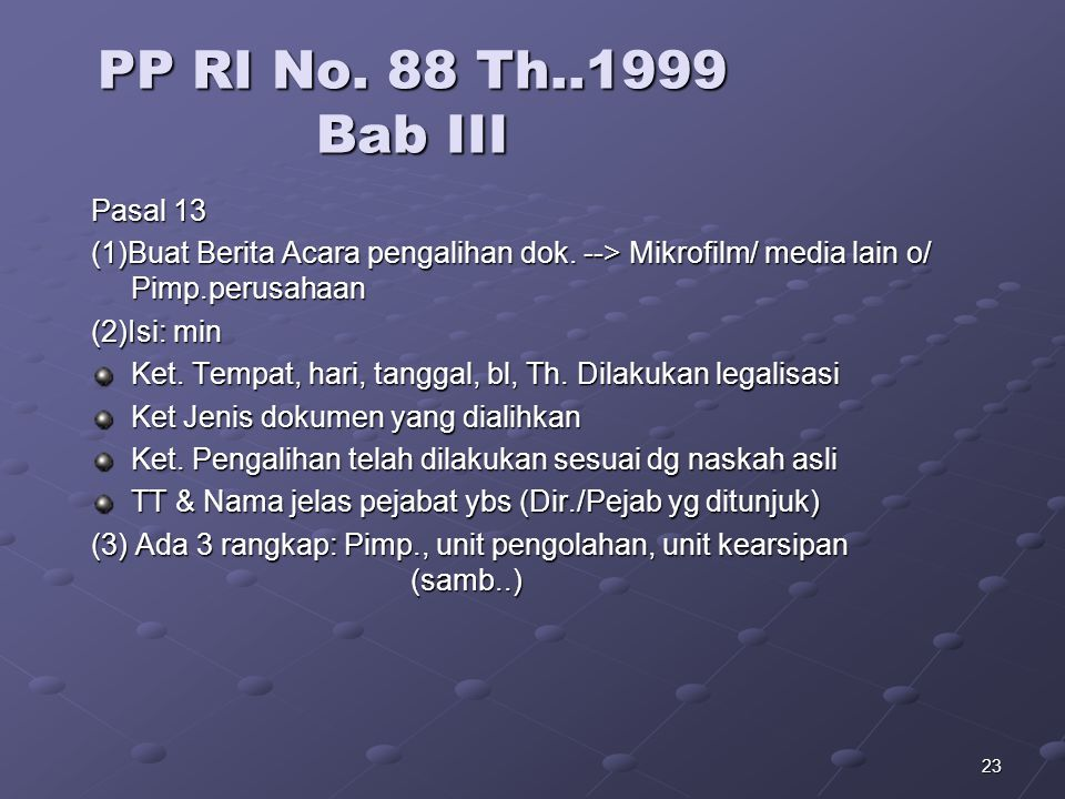 PP RI No. 88 Th..1999 Bab III Pasal 13. (1)Buat Berita Acara pengalihan dok. --> Mikrofilm/ media lain o/ Pimp.perusahaan.