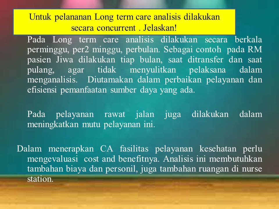 Untuk pelananan Long term care analisis dilakukan secara concurrent