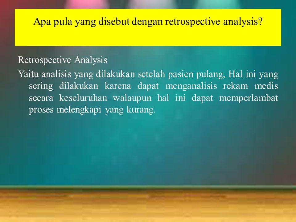 Apa pula yang disebut dengan retrospective analysis