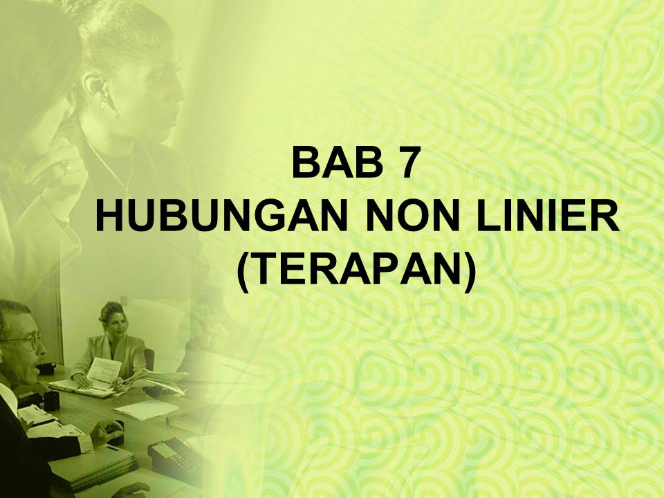 BAB 7 HUBUNGAN NON LINIER (TERAPAN)