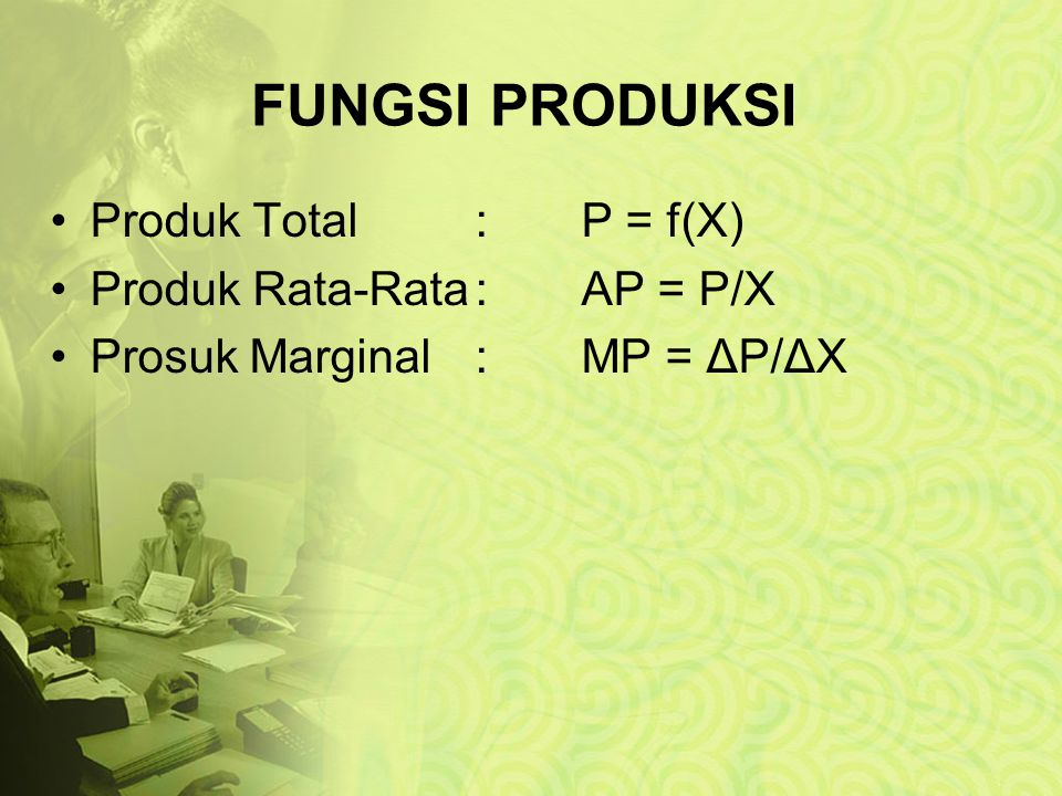 FUNGSI PRODUKSI Produk Total : P = f(X) Produk Rata-Rata : AP = P/X