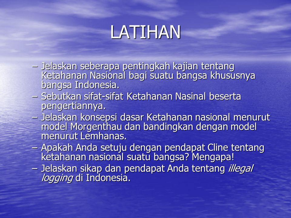 LATIHAN Jelaskan seberapa pentingkah kajian tentang Ketahanan Nasional bagi suatu bangsa khususnya bangsa Indonesia.