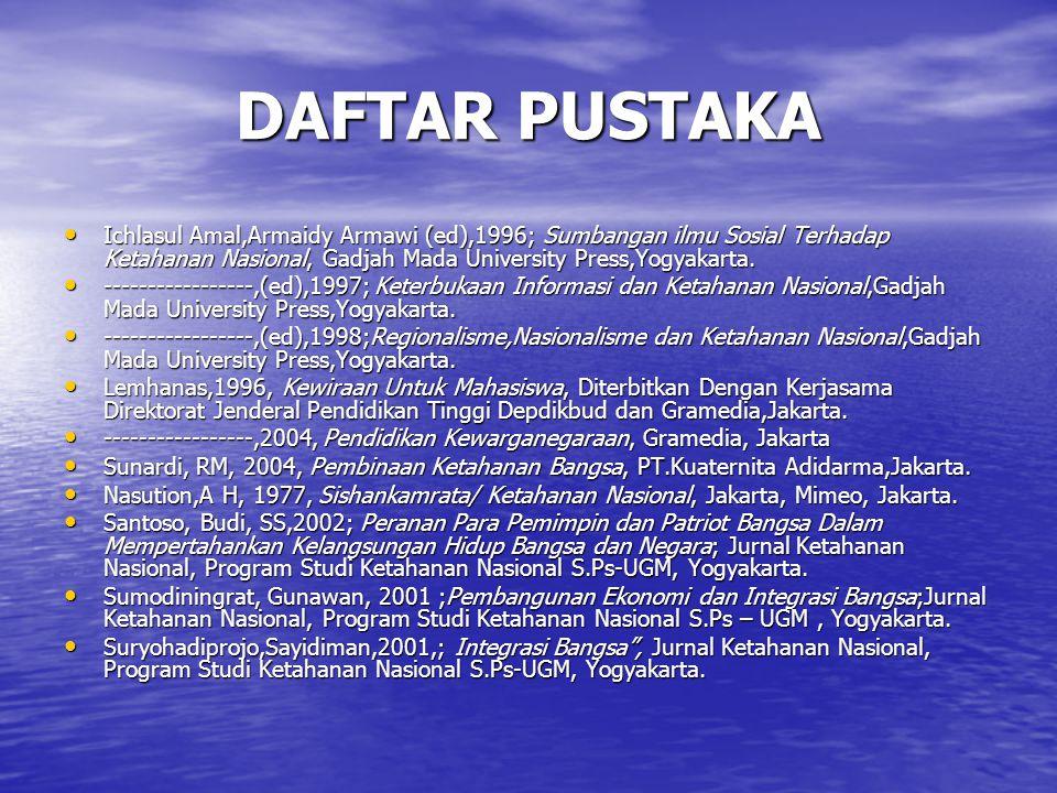DAFTAR PUSTAKA Ichlasul Amal,Armaidy Armawi (ed),1996; Sumbangan ilmu Sosial Terhadap Ketahanan Nasional, Gadjah Mada University Press,Yogyakarta.