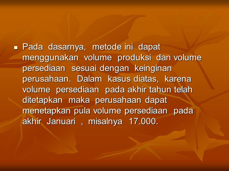 Pada dasarnya, metode ini dapat menggunakan volume produksi dan volume persediaan sesuai dengan keinginan perusahaan.