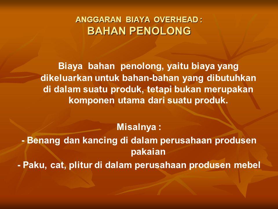 ANGGARAN BIAYA OVERHEAD : BAHAN PENOLONG